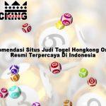 Rekomendasi Situs Judi Togel Hongkong Online Resmi Terpercaya Di Indonesia